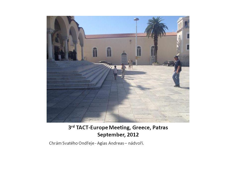 3 rd TACT-Europe Meeting, Greece, Patras September, 2012 Chrám Svatého Ondřeje - Agias Andreas – nádvoří.