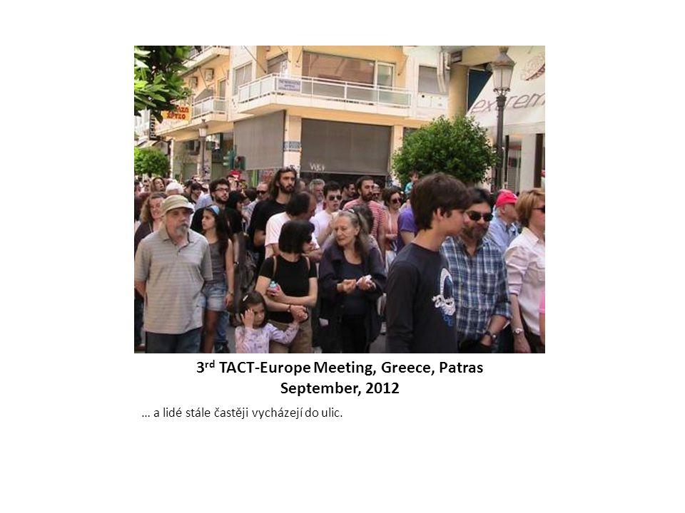 3 rd TACT-Europe Meeting, Greece, Patras September, 2012 … a lidé stále častěji vycházejí do ulic.