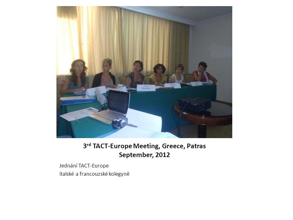 3 rd TACT-Europe Meeting, Greece, Patras September, 2012 Jednání TACT-Europe italské a francouzské kolegyně