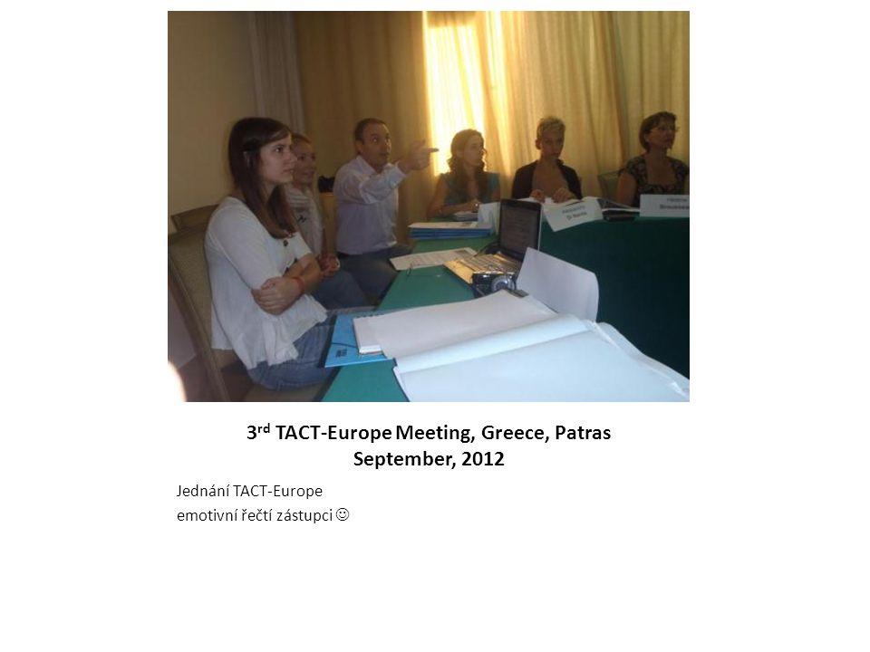 3 rd TACT-Europe Meeting, Greece, Patras September, 2012 Jednání TACT-Europe emotivní řečtí zástupci 