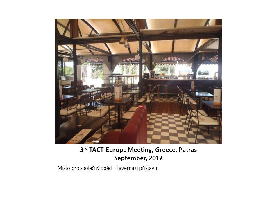 3 rd TACT-Europe Meeting, Greece, Patras September, 2012 Místo pro společný oběd – taverna u přístavu.