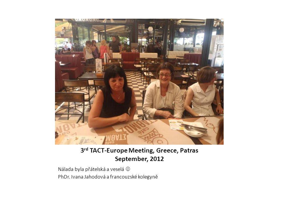 3 rd TACT-Europe Meeting, Greece, Patras September, 2012 Nálada byla přátelská a veselá  PhDr. Ivana Jahodová a francouzské kolegyně