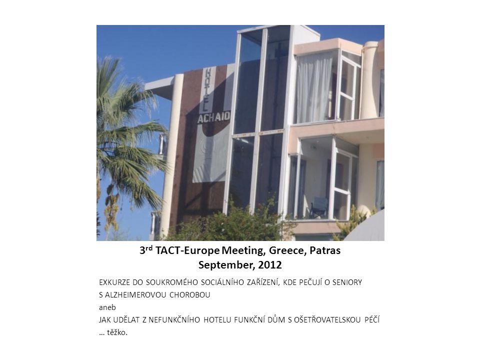 3 rd TACT-Europe Meeting, Greece, Patras September, 2012 EXKURZE DO SOUKROMÉHO SOCIÁLNÍHO ZAŘÍZENÍ, KDE PEČUJÍ O SENIORY S ALZHEIMEROVOU CHOROBOU aneb