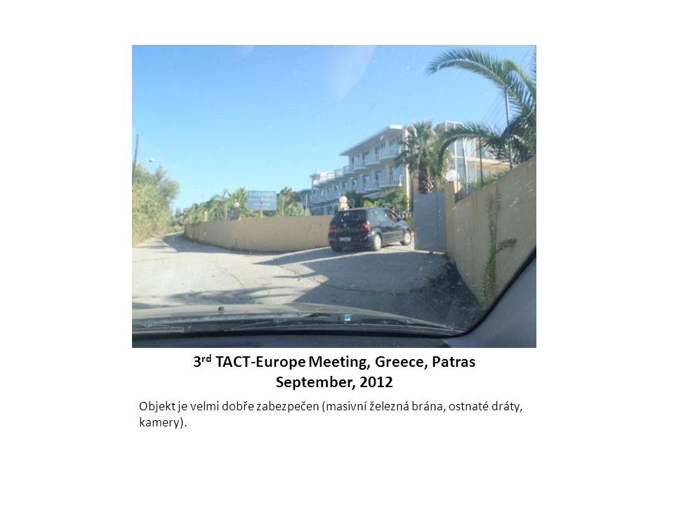 3 rd TACT-Europe Meeting, Greece, Patras September, 2012 Objekt je velmi dobře zabezpečen (masivní železná brána, ostnaté dráty, kamery).