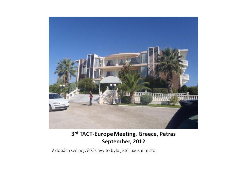 3 rd TACT-Europe Meeting, Greece, Patras September, 2012 V dobách své největší slávy to bylo jistě luxusní místo.