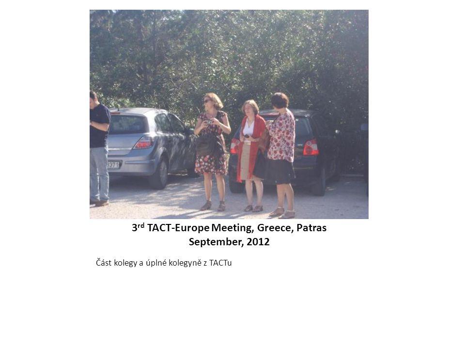 3 rd TACT-Europe Meeting, Greece, Patras September, 2012 Část kolegy a úplné kolegyně z TACTu