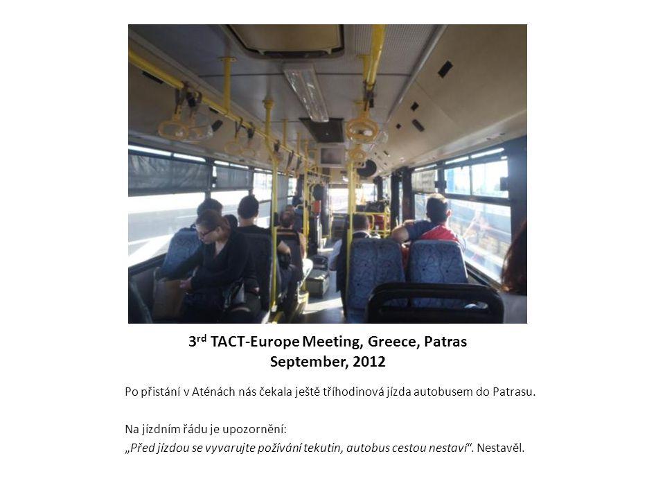 3 rd TACT-Europe Meeting, Greece, Patras September, 2012 Po přistání v Aténách nás čekala ještě tříhodinová jízda autobusem do Patrasu. Na jízdním řád