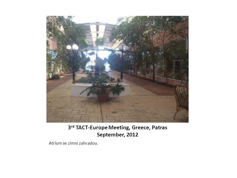 3 rd TACT-Europe Meeting, Greece, Patras September, 2012 Atrium se zimní zahradou.