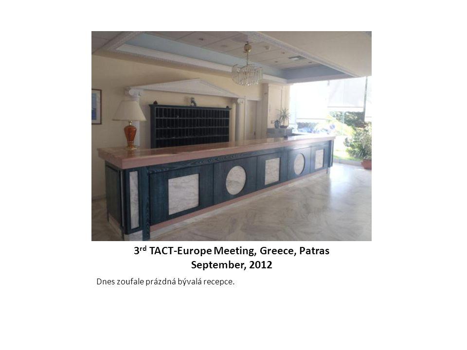 3 rd TACT-Europe Meeting, Greece, Patras September, 2012 Dnes zoufale prázdná bývalá recepce.