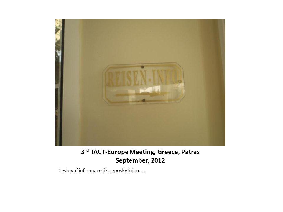3 rd TACT-Europe Meeting, Greece, Patras September, 2012 Cestovní informace již neposkytujeme.