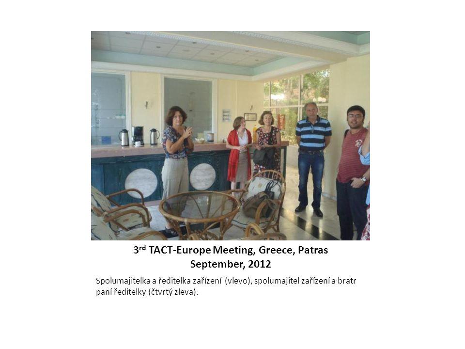 3 rd TACT-Europe Meeting, Greece, Patras September, 2012 Spolumajitelka a ředitelka zařízení (vlevo), spolumajitel zařízení a bratr paní ředitelky (čt