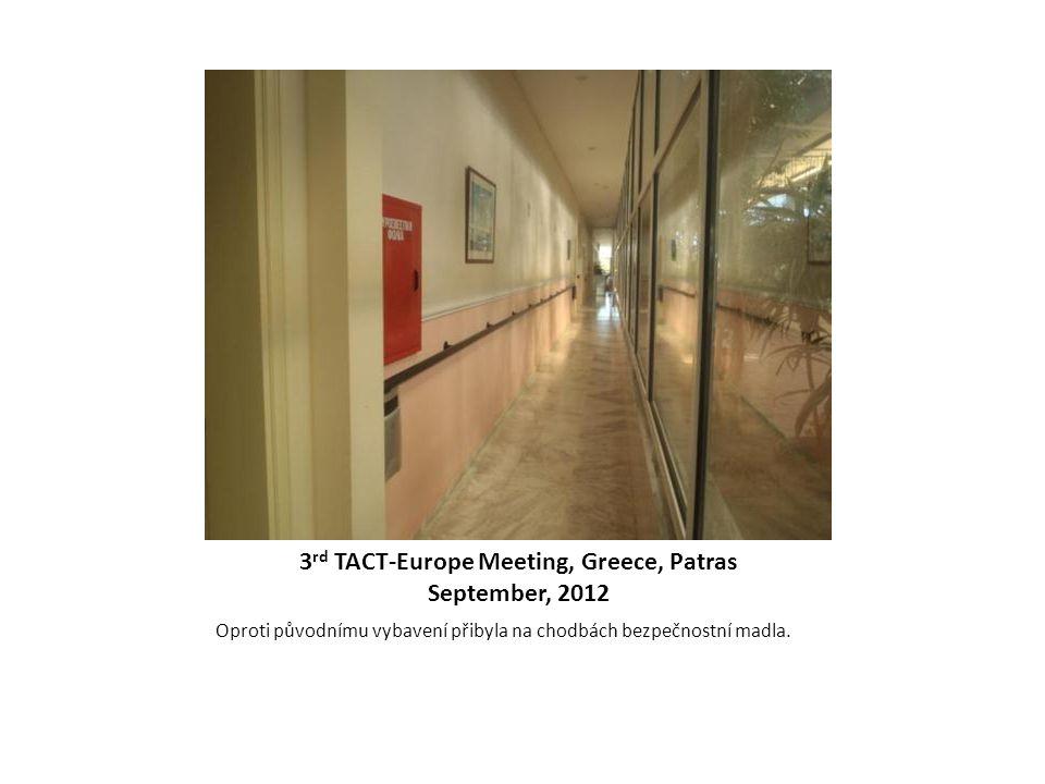 3 rd TACT-Europe Meeting, Greece, Patras September, 2012 Oproti původnímu vybavení přibyla na chodbách bezpečnostní madla.