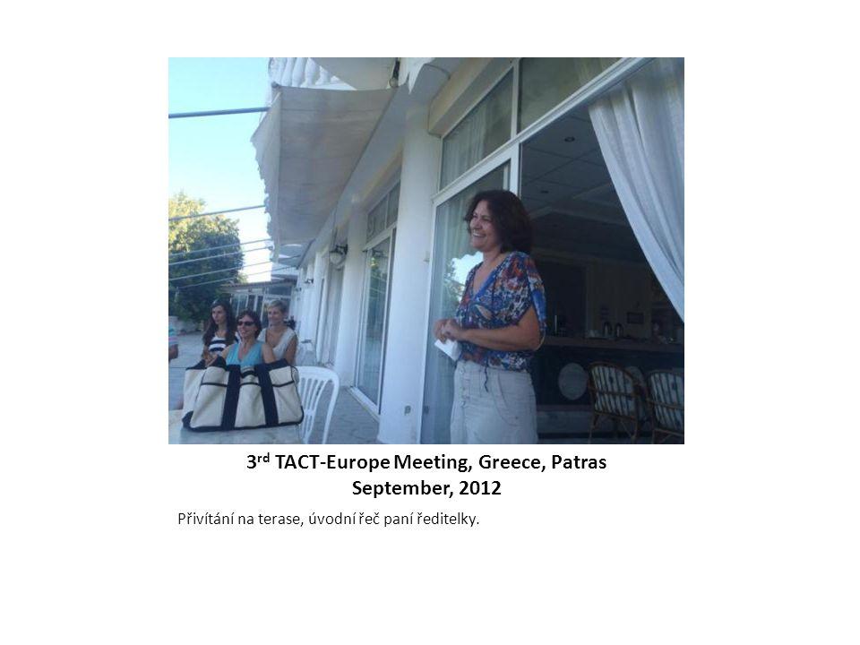3 rd TACT-Europe Meeting, Greece, Patras September, 2012 Přivítání na terase, úvodní řeč paní ředitelky.