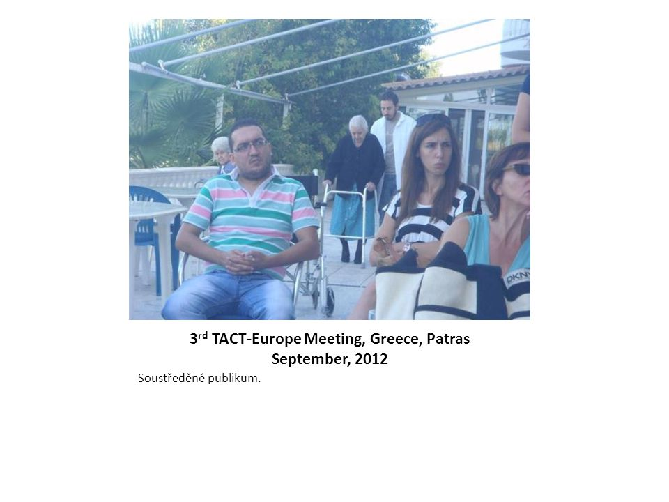 3 rd TACT-Europe Meeting, Greece, Patras September, 2012 Soustředěné publikum.