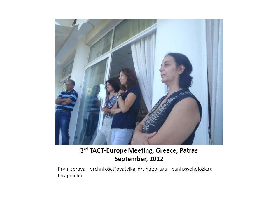 3 rd TACT-Europe Meeting, Greece, Patras September, 2012 První zprava – vrchní ošetřovatelka, druhá zprava – paní psycholožka a terapeutka.