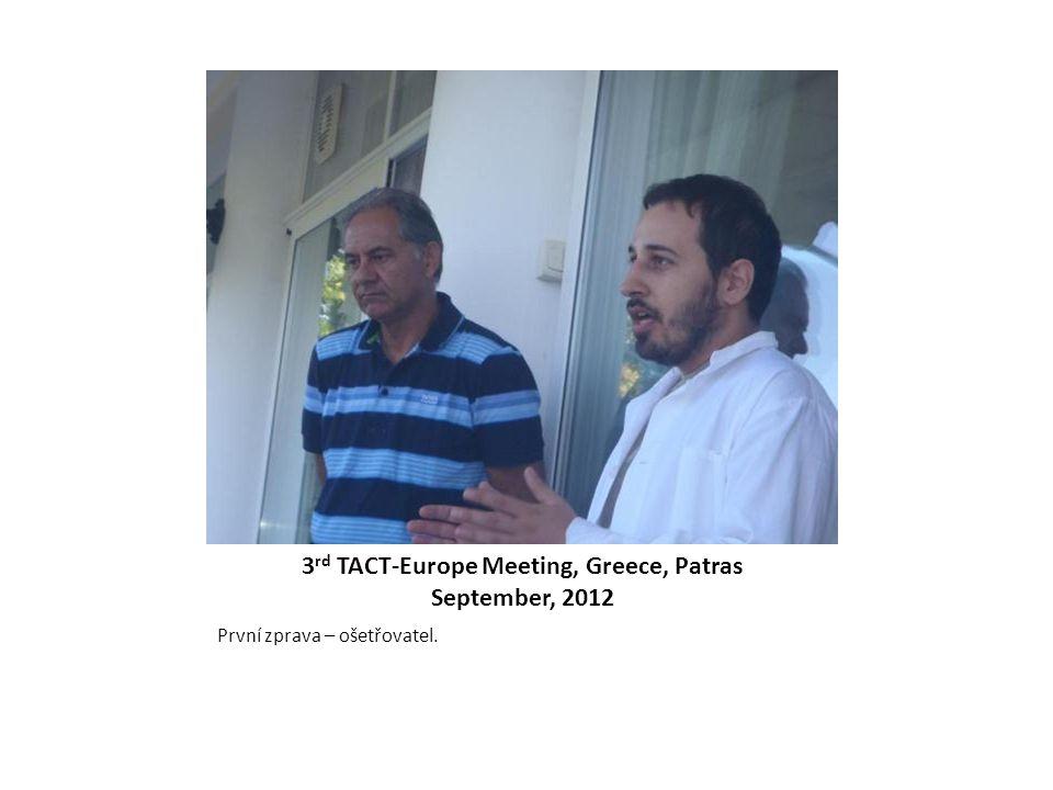 3 rd TACT-Europe Meeting, Greece, Patras September, 2012 První zprava – ošetřovatel.