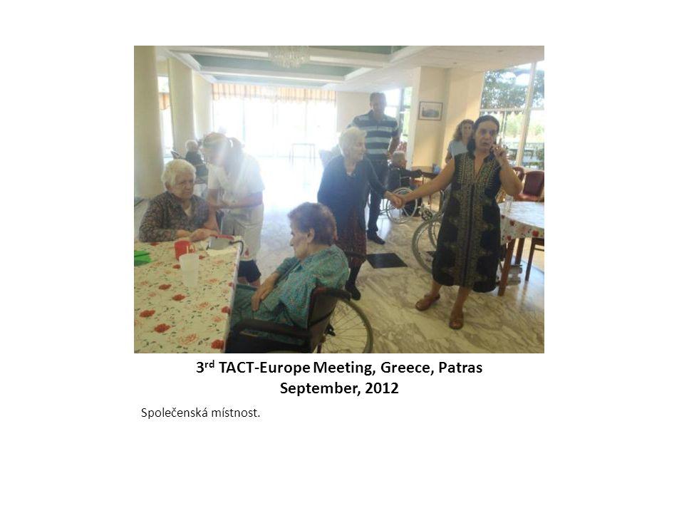 3 rd TACT-Europe Meeting, Greece, Patras September, 2012 Společenská místnost.