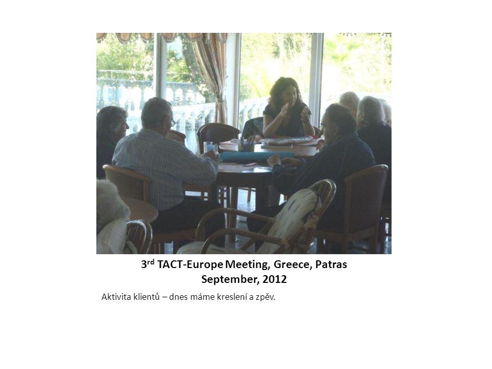 3 rd TACT-Europe Meeting, Greece, Patras September, 2012 Aktivita klientů – dnes máme kreslení a zpěv.