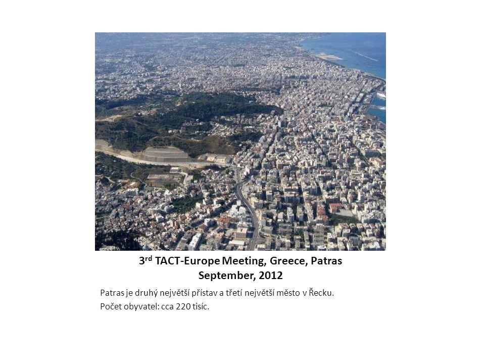 3 rd TACT-Europe Meeting, Greece, Patras September, 2012 Patras je druhý největší přístav a třetí největší město v Řecku. Počet obyvatel: cca 220 tisí