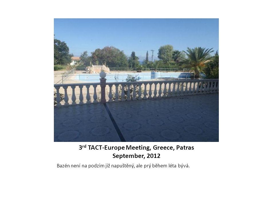 3 rd TACT-Europe Meeting, Greece, Patras September, 2012 Bazén není na podzim již napuštěný, ale prý během léta bývá.