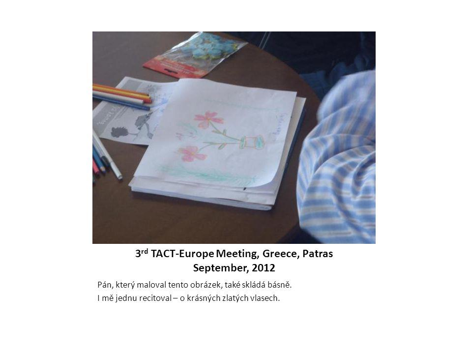 3 rd TACT-Europe Meeting, Greece, Patras September, 2012 Pán, který maloval tento obrázek, také skládá básně. I mě jednu recitoval – o krásných zlatýc