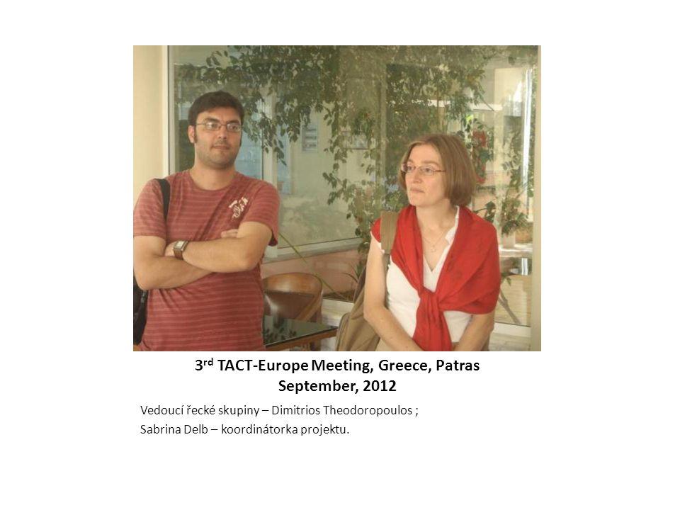 3 rd TACT-Europe Meeting, Greece, Patras September, 2012 Vedoucí řecké skupiny – Dimitrios Theodoropoulos ; Sabrina Delb – koordinátorka projektu.