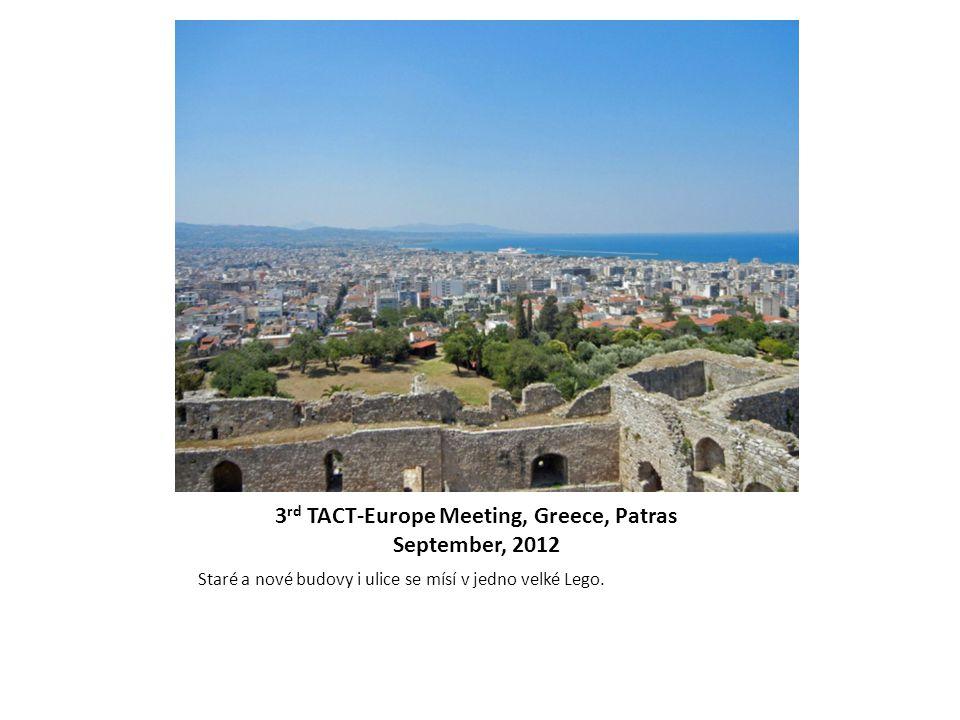 3 rd TACT-Europe Meeting, Greece, Patras September, 2012 Staré a nové budovy i ulice se mísí v jedno velké Lego.