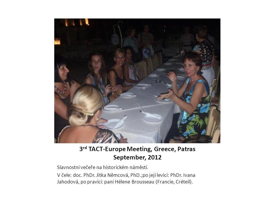 3 rd TACT-Europe Meeting, Greece, Patras September, 2012 Slavnostní večeře na historickém náměstí. V čele: doc. PhDr. Jitka Němcová, PhD.;po její levi