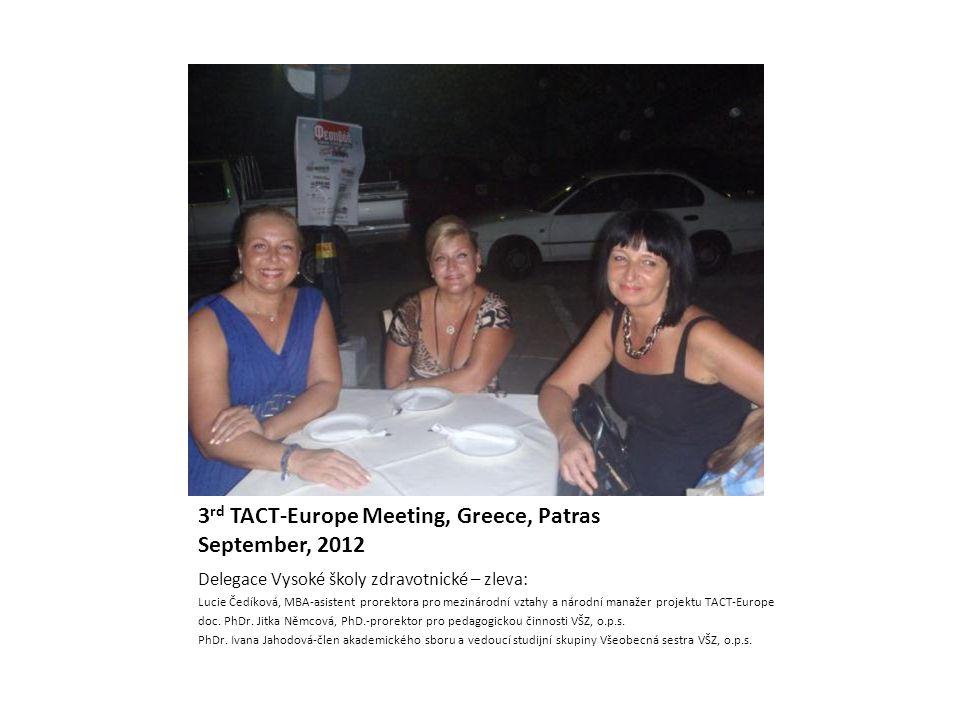 3 rd TACT-Europe Meeting, Greece, Patras September, 2012 Delegace Vysoké školy zdravotnické – zleva: Lucie Čedíková, MBA-asistent prorektora pro mezin