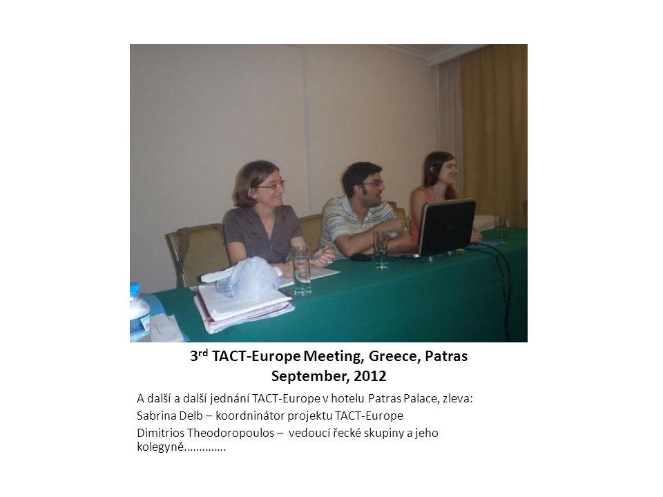 3 rd TACT-Europe Meeting, Greece, Patras September, 2012 A další a další jednání TACT-Europe v hotelu Patras Palace, zleva: Sabrina Delb – koordnináto