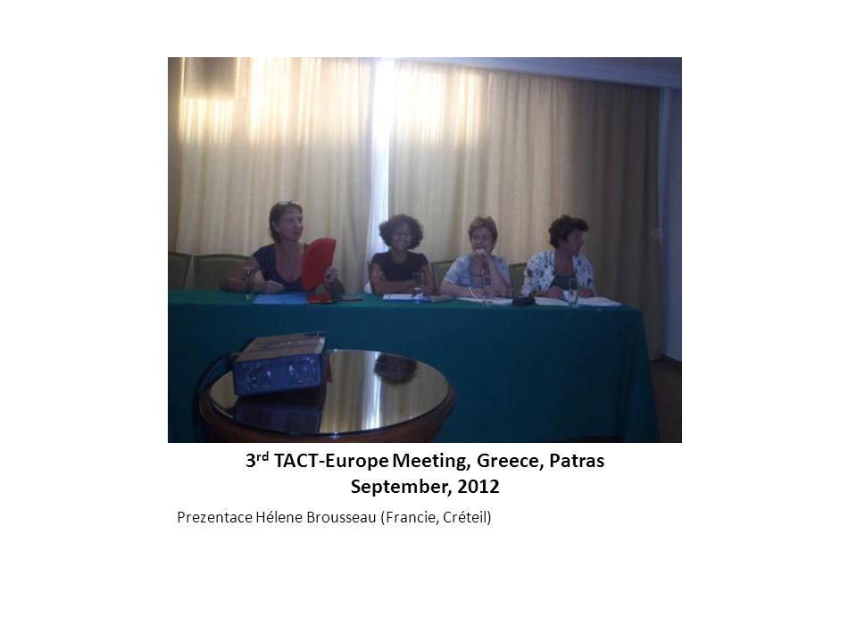 3 rd TACT-Europe Meeting, Greece, Patras September, 2012 Prezentace Hélene Brousseau (Francie, Créteil)