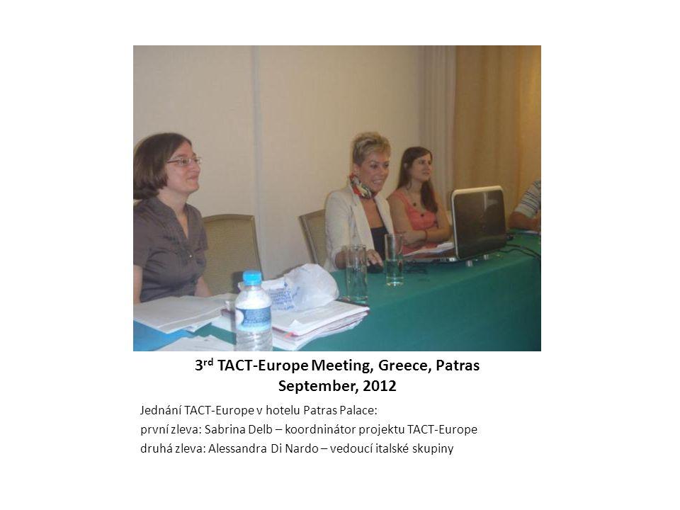 3 rd TACT-Europe Meeting, Greece, Patras September, 2012 Jednání TACT-Europe v hotelu Patras Palace: první zleva: Sabrina Delb – koordninátor projektu