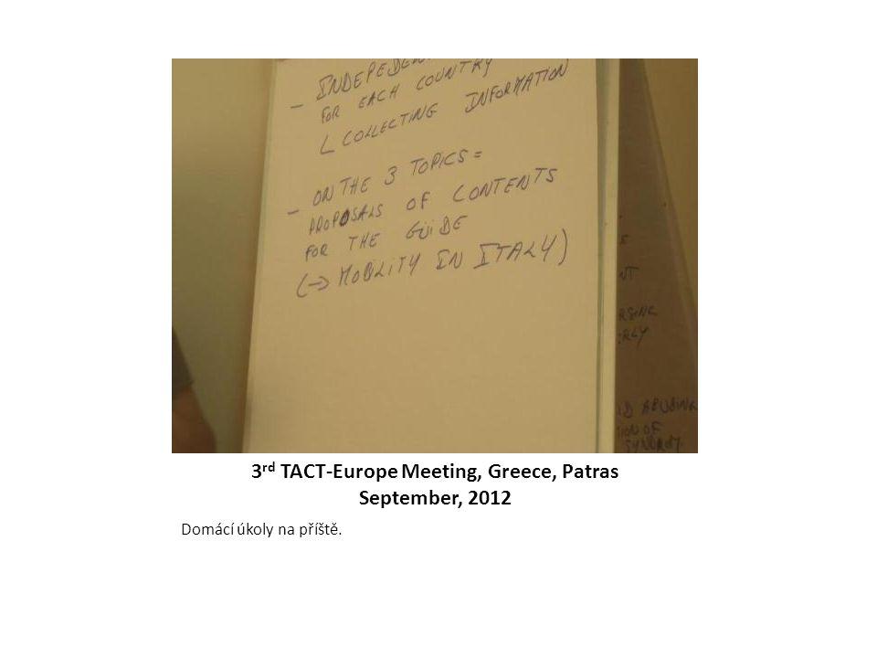 3 rd TACT-Europe Meeting, Greece, Patras September, 2012 Domácí úkoly na příště.