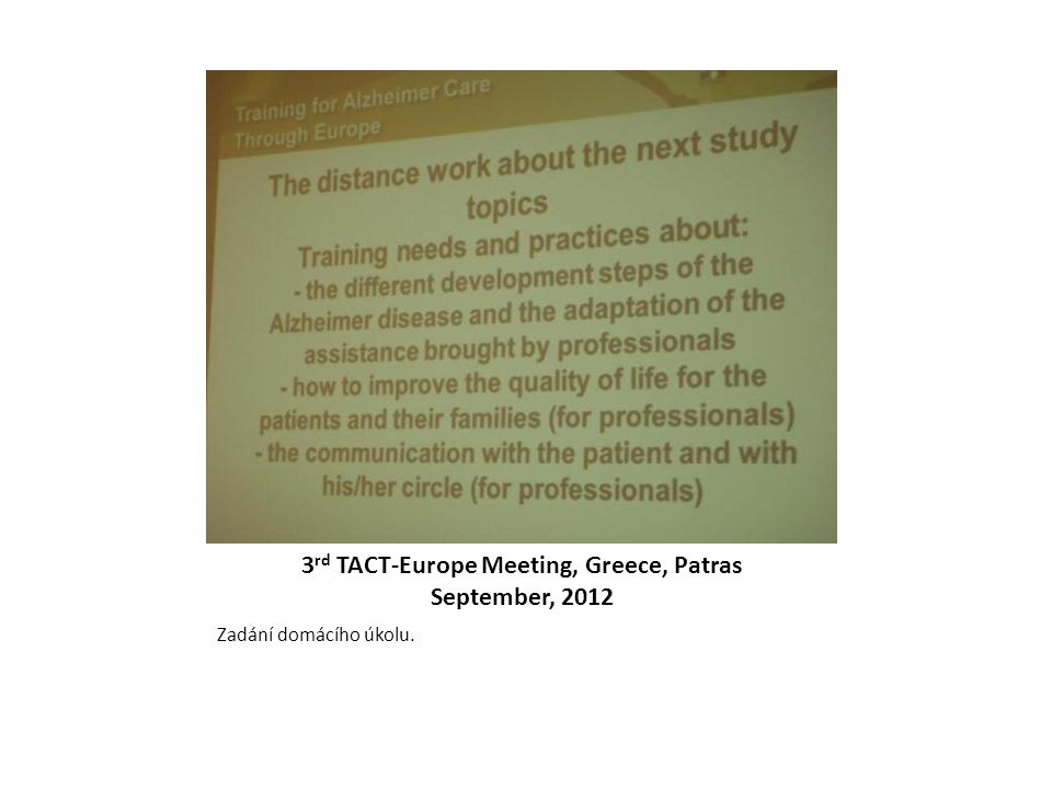 3 rd TACT-Europe Meeting, Greece, Patras September, 2012 Zadání domácího úkolu.