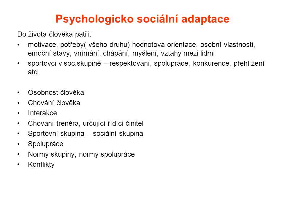 Psychologicko sociální adaptace Do života člověka patří: •motivace, potřeby( všeho druhu) hodnotová orientace, osobní vlastnosti, emoční stavy, vnímán