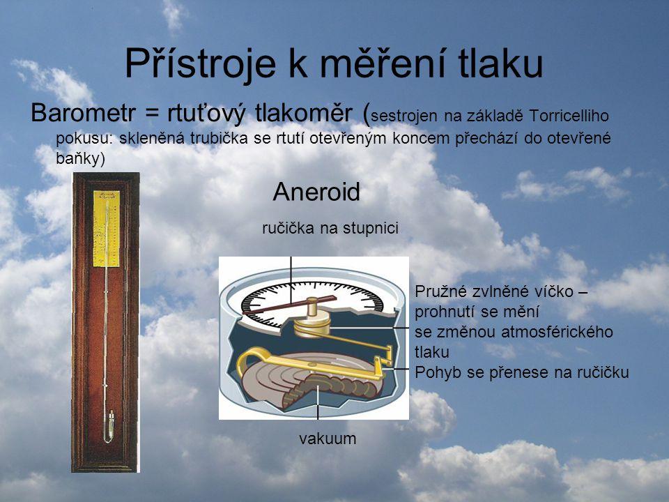 Přístroje k měření tlaku Barometr = rtuťový tlakoměr ( sestrojen na základě Torricelliho pokusu: skleněná trubička se rtutí otevřeným koncem přechází