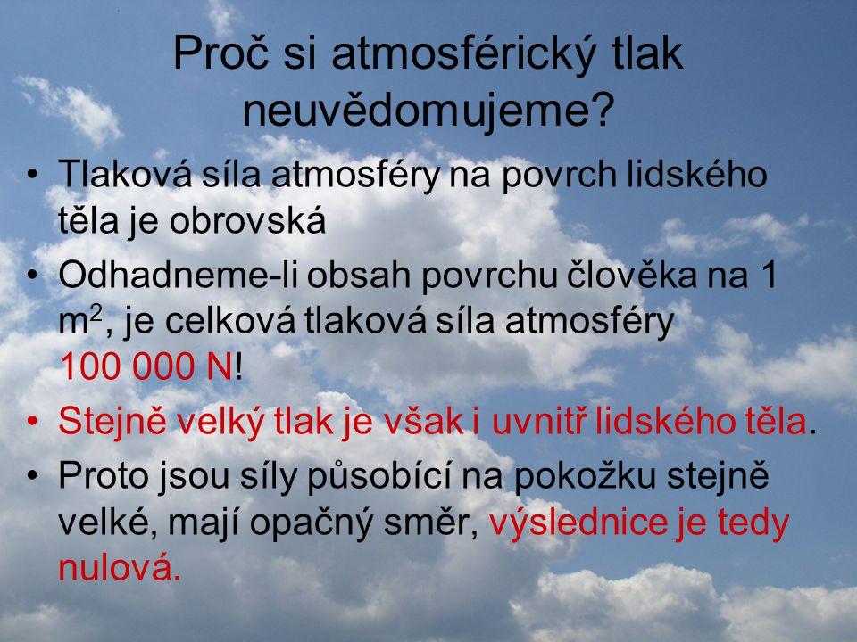 Proč si atmosférický tlak neuvědomujeme? •Tlaková síla atmosféry na povrch lidského těla je obrovská •Odhadneme-li obsah povrchu člověka na 1 m 2, je