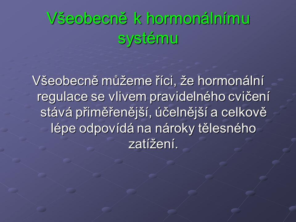 Všeobecně k hormonálnímu systému Všeobecně můžeme říci, že hormonální regulace se vlivem pravidelného cvičení stává přiměřenější, účelnější a celkově