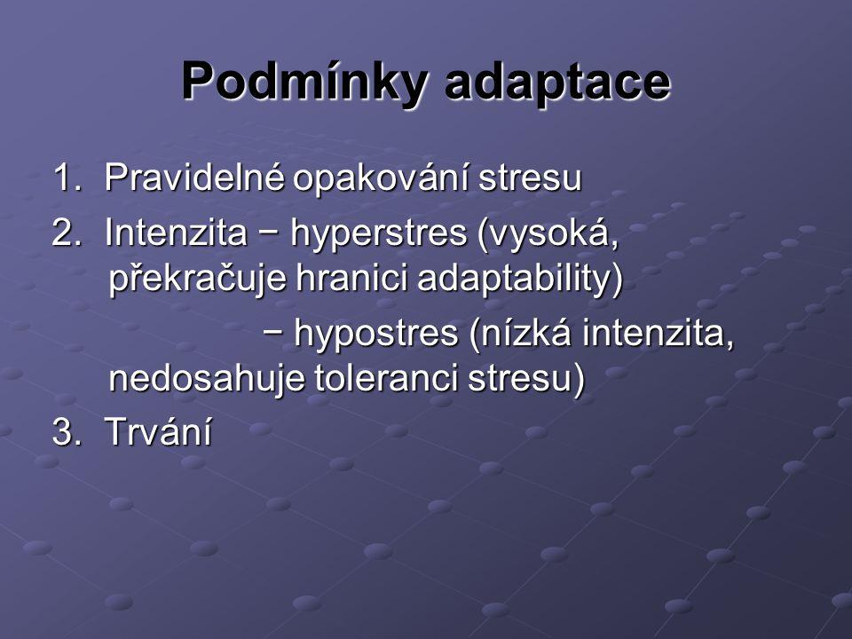 Podmínky adaptace 1. Pravidelné opakování stresu 2. Intenzita − hyperstres (vysoká, překračuje hranici adaptability) − hypostres (nízká intenzita, ned
