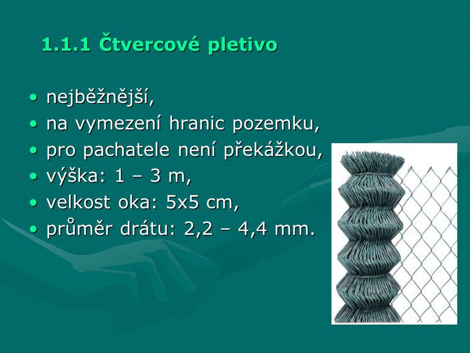 1.1.1 Čtvercové pletivo •nejběžnější, •na vymezení hranic pozemku, •pro pachatele není překážkou, •výška: 1 – 3 m, •velkost oka: 5x5 cm, •průměr drátu