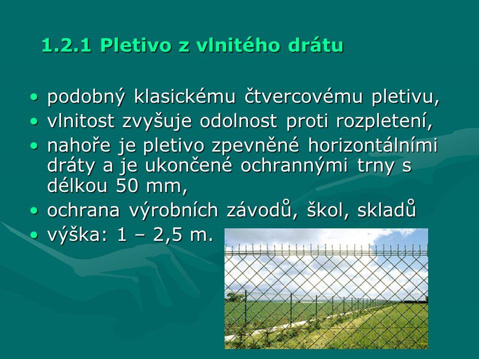 1.2.1 Pletivo z vlnitého drátu •podobný klasickému čtvercovému pletivu, •vlnitost zvyšuje odolnost proti rozpletení, •nahoře je pletivo zpevněné horiz