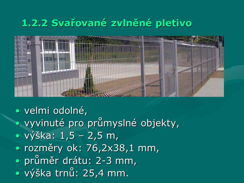 1.2.2 Svařované zvlněné pletivo •velmi odolné, •vyvinuté pro průmyslné objekty, •výška: 1,5 – 2,5 m, •rozměry ok: 76,2x38,1 mm, •průměr drátu: 2-3 mm,