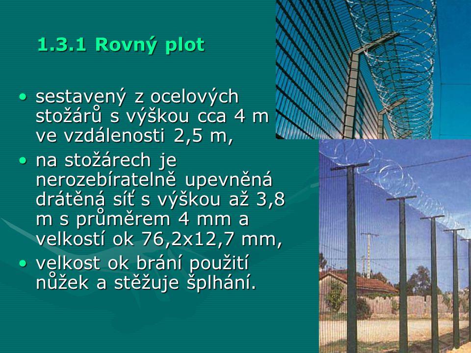 1.3.1 Rovný plot •sestavený z ocelových stožárů s výškou cca 4 m ve vzdálenosti 2,5 m, •na stožárech je nerozebíratelně upevněná drátěná síť s výškou