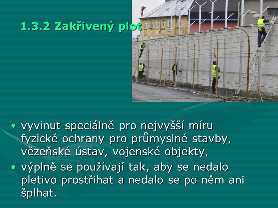1.3.2 Zakřivený plot •vyvinut speciálně pro nejvyšší míru fyzické ochrany pro průmyslné stavby, vězeňské ústav, vojenské objekty, •výplně se používají