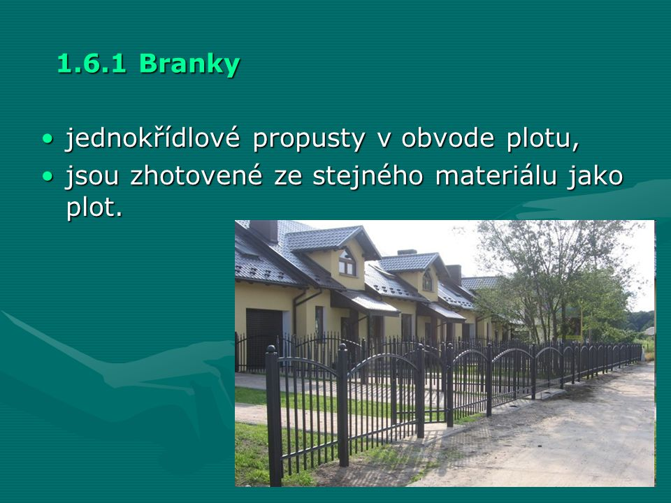 1.6.1 Branky •jednokřídlové propusty v obvode plotu, •jsou zhotovené ze stejného materiálu jako plot.