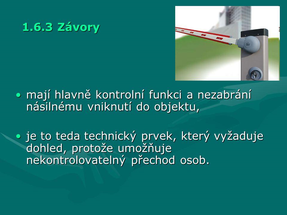 1.6.3 Závory •mají hlavně kontrolní funkci a nezabrání násilnému vniknutí do objektu, •je to teda technický prvek, který vyžaduje dohled, protože umož
