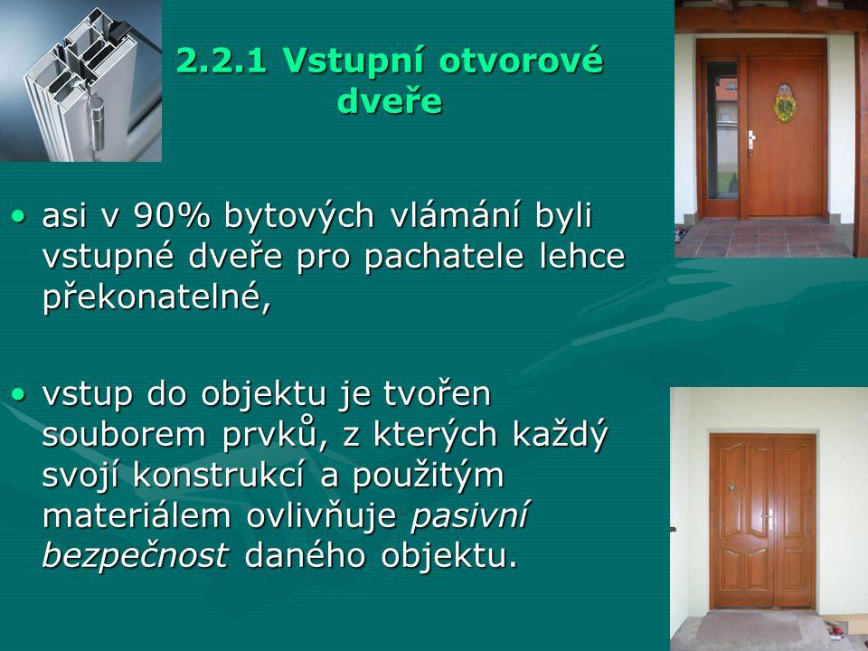 2.2.1 Vstupní otvorové dveře •asi v 90% bytových vlámání byli vstupné dveře pro pachatele lehce překonatelné, •vstup do objektu je tvořen souborem prv