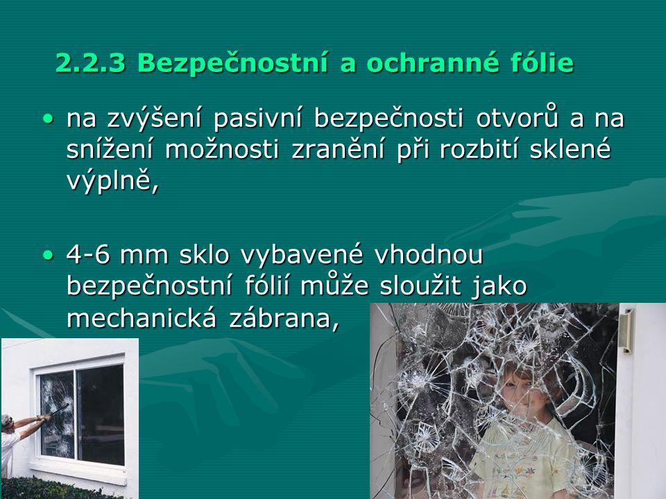 2.2.3 Bezpečnostní a ochranné fólie •na zvýšení pasivní bezpečnosti otvorů a na snížení možnosti zranění při rozbití sklené výplně, •4-6 mm sklo vybav