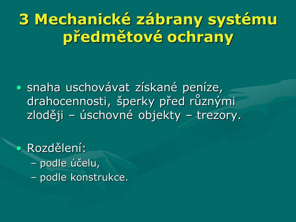 3 Mechanické zábrany systému předmětové ochrany •snaha uschovávat získané peníze, drahocennosti, šperky před různými zloději – úschovné objekty – trez
