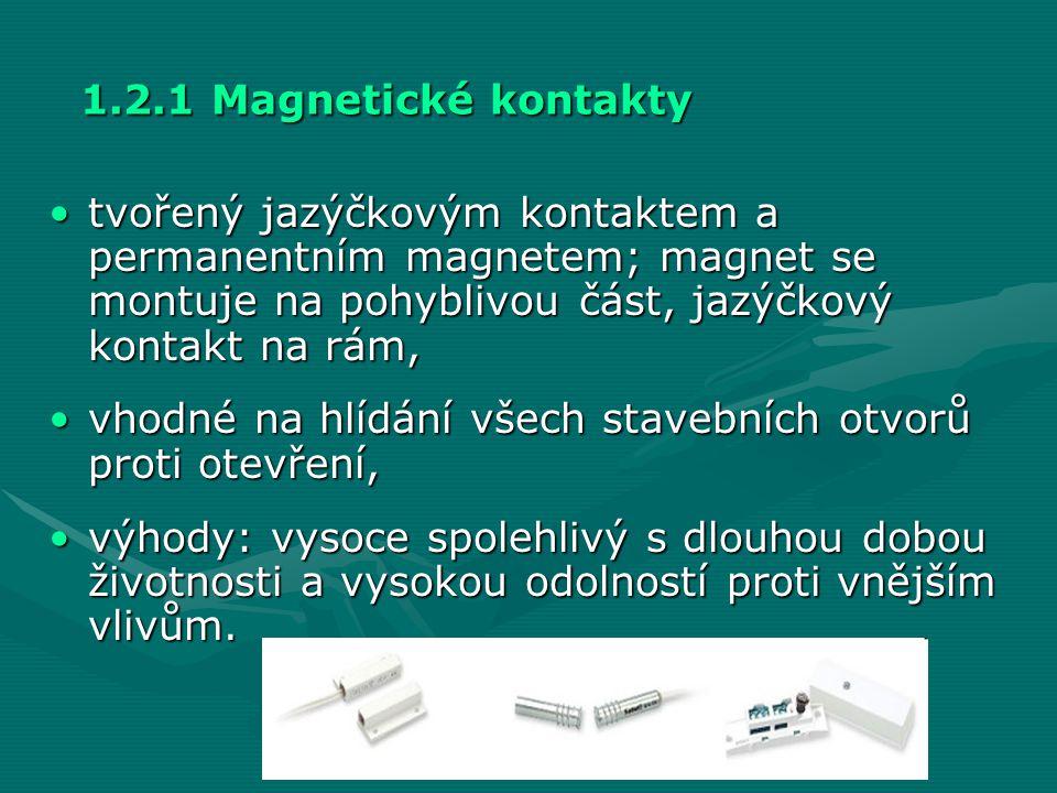 1.2.1 Magnetické kontakty •tvořený jazýčkovým kontaktem a permanentním magnetem; magnet se montuje na pohyblivou část, jazýčkový kontakt na rám, •vhod